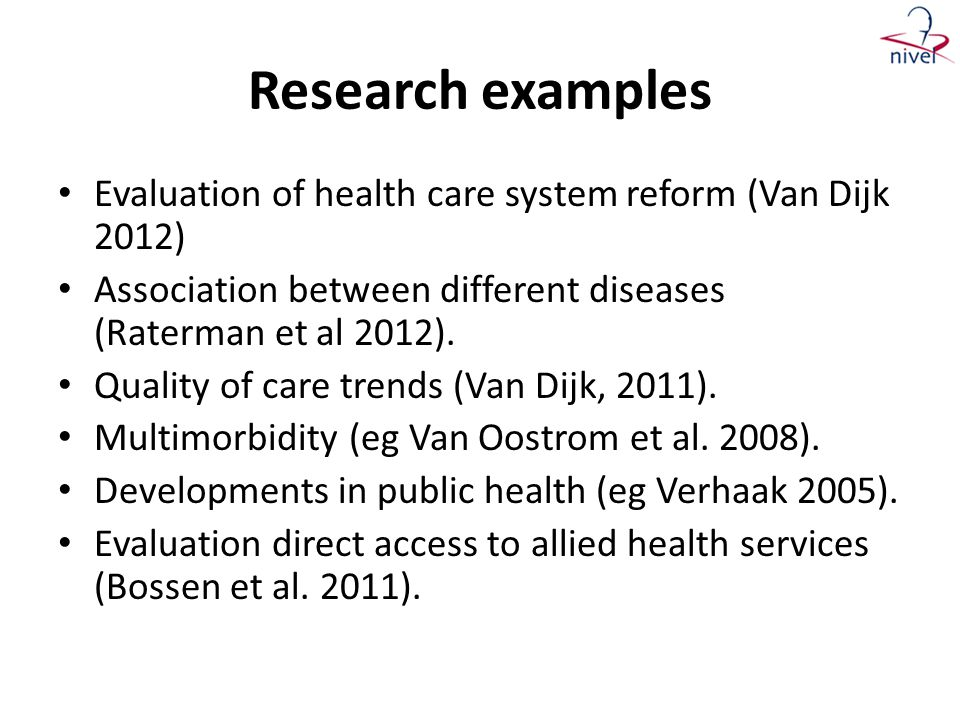 Research examples Evaluation of health care system reform (Van Dijk 2012) Association between different diseases (Raterman et al 2012).