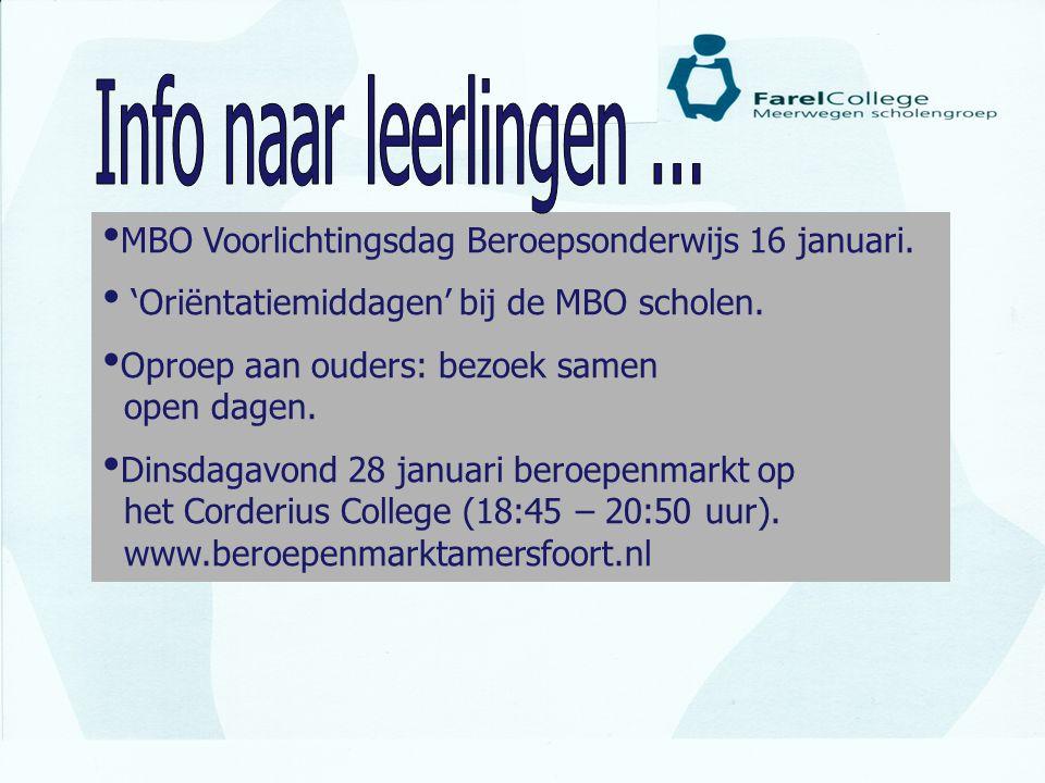 Info naar leerlingen ... MBO Voorlichtingsdag Beroepsonderwijs 16 januari. 'Oriëntatiemiddagen' bij de MBO scholen.