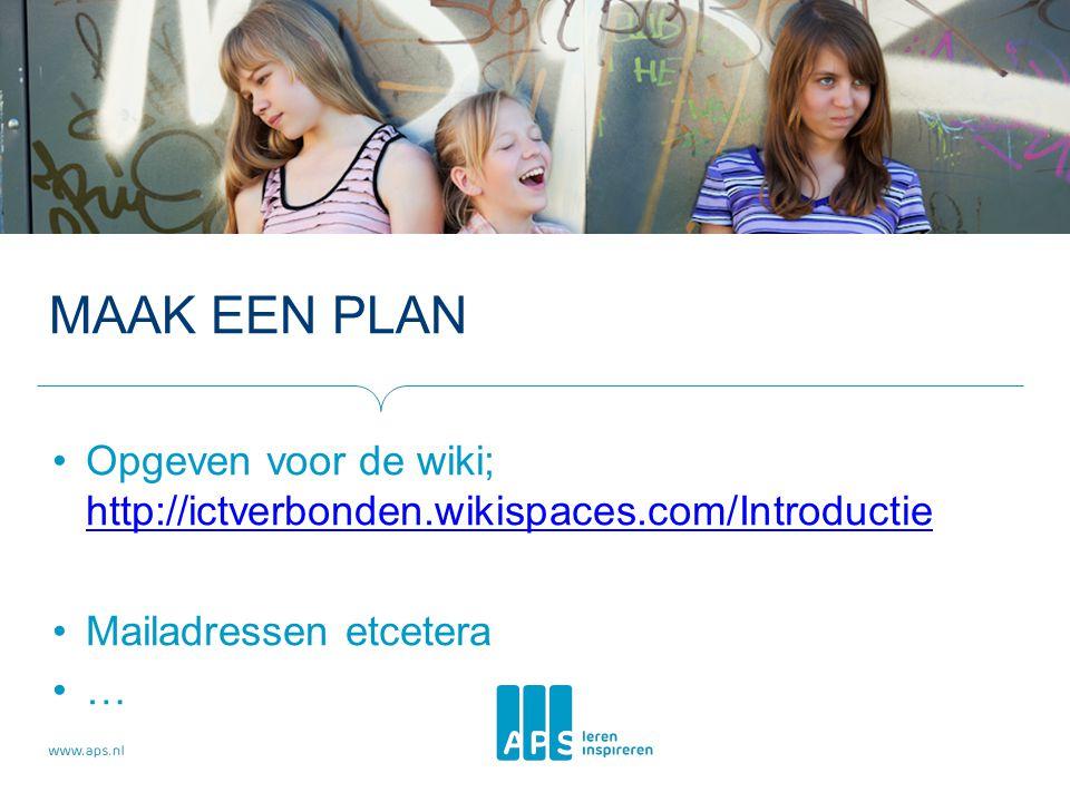 Maak een plan Opgeven voor de wiki; http://ictverbonden.wikispaces.com/Introductie. Mailadressen etcetera.