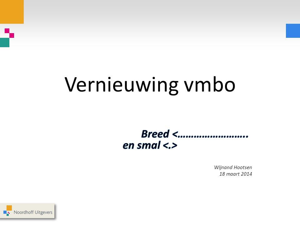 Breed <…………………….. en smal <.> Wijnand Hootsen 18 maart 2014