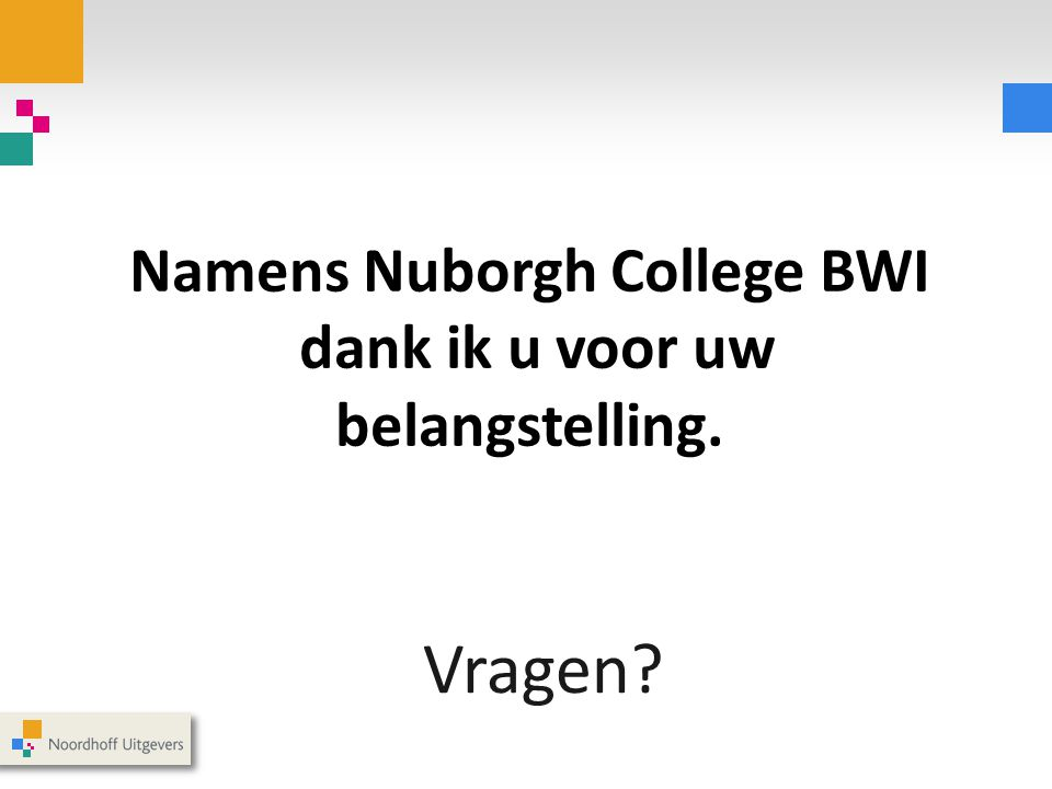 Namens Nuborgh College BWI dank ik u voor uw belangstelling.