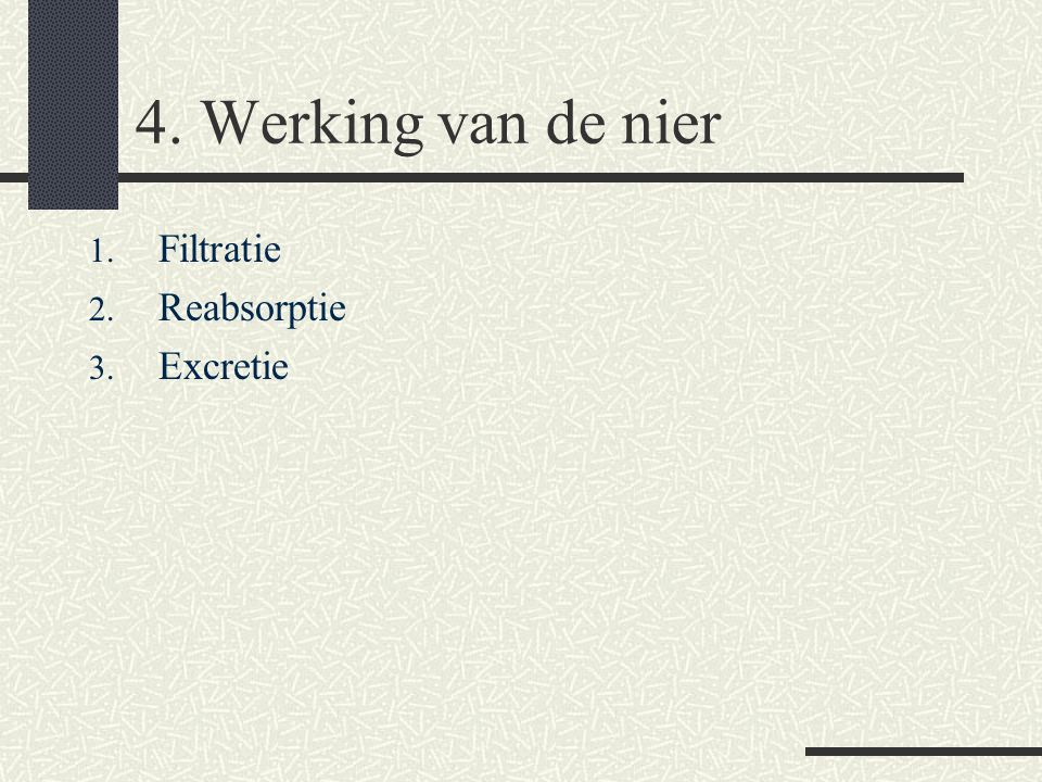 4. Werking van de nier Filtratie Reabsorptie Excretie