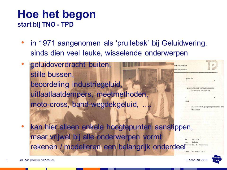 Hoe het begon start bij TNO - TPD. in 1971 aangenomen als 'prullebak' bij Geluidwering, sinds dien veel leuke, wisselende onderwerpen.