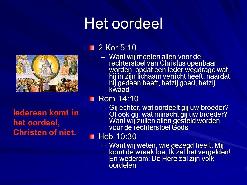 Het oordeel 2 Kor 5:10 Rom 14:10 Heb 10:30
