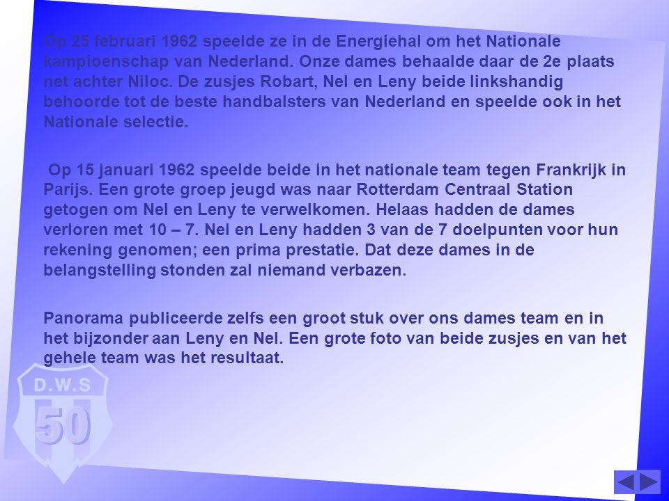 Op 25 februari 1962 speelde ze in de Energiehal om het Nationale kampioenschap van Nederland. Onze dames behaalde daar de 2e plaats net achter Niloc. De zusjes Robart, Nel en Leny beide linkshandig behoorde tot de beste handbalsters van Nederland en speelde ook in het Nationale selectie.