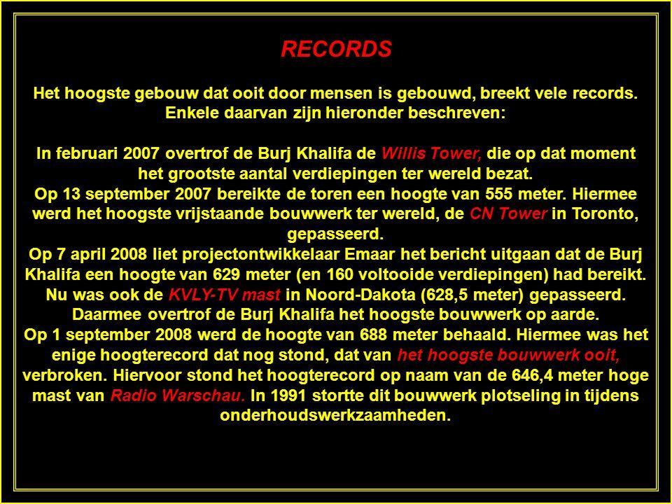 RECORDS Het hoogste gebouw dat ooit door mensen is gebouwd, breekt vele records. Enkele daarvan zijn hieronder beschreven: