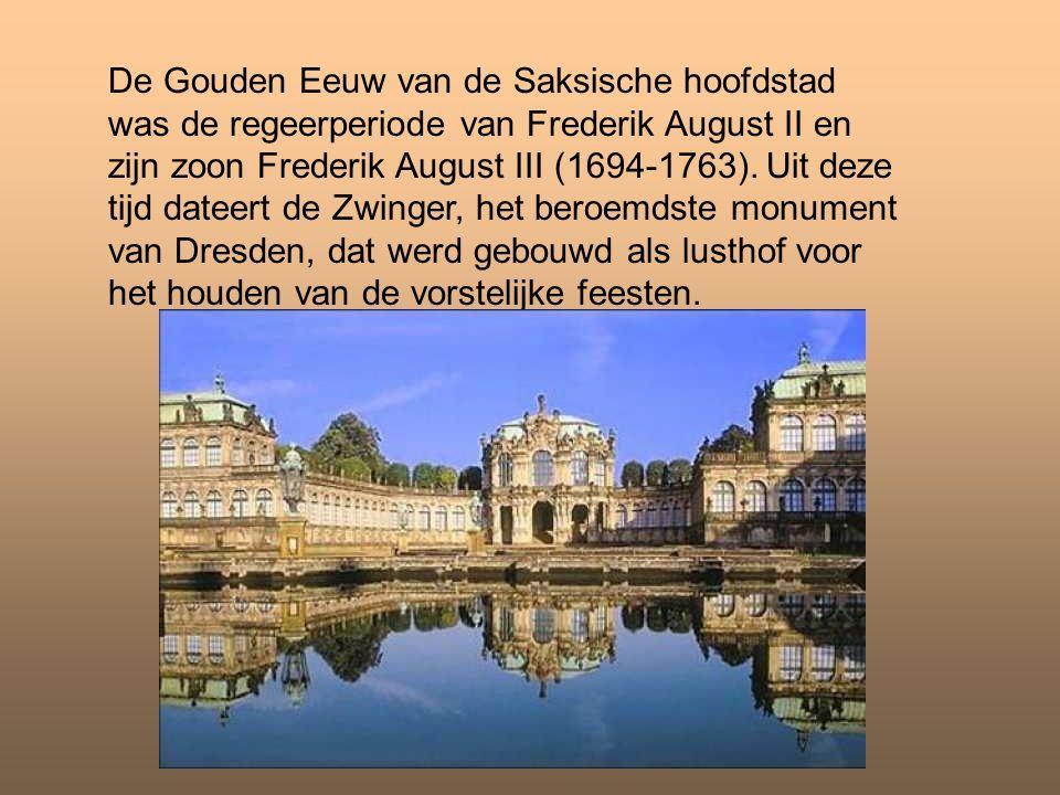 De Gouden Eeuw van de Saksische hoofdstad was de regeerperiode van Frederik August II en zijn zoon Frederik August III (1694-1763).