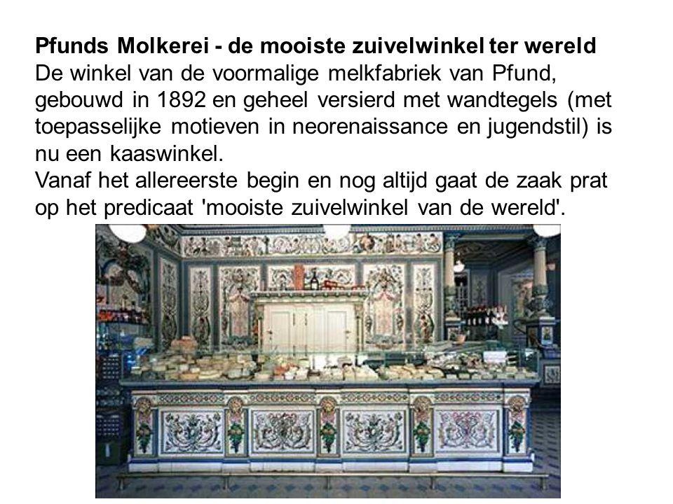 Pfunds Molkerei - de mooiste zuivelwinkel ter wereld De winkel van de voormalige melkfabriek van Pfund, gebouwd in 1892 en geheel versierd met wandtegels (met toepasselijke motieven in neorenaissance en jugendstil) is nu een kaaswinkel.