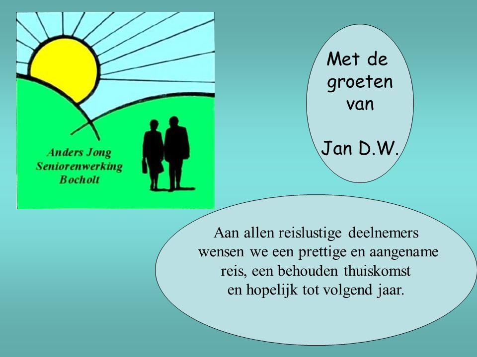 Met de groeten van Jan D.W. Aan allen reislustige deelnemers