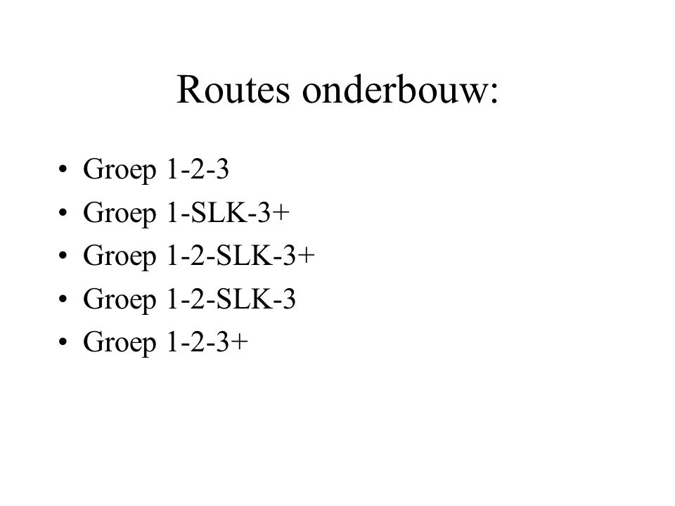 Routes onderbouw: Groep 1-2-3 Groep 1-SLK-3+ Groep 1-2-SLK-3+