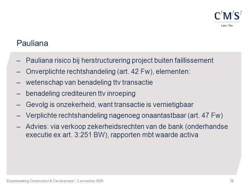 Pauliana Pauliana risico bij herstructurering project buiten faillissement. Onverplichte rechtshandeling (art. 42 Fw), elementen: