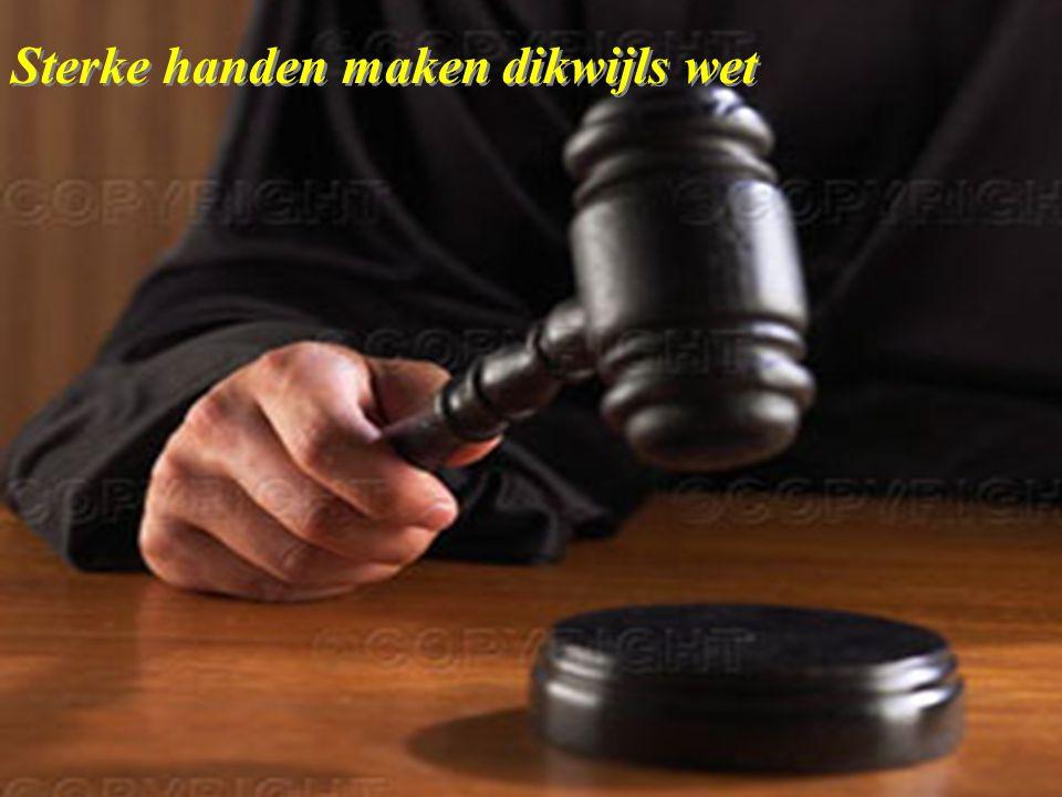Sterke handen maken dikwijls wet