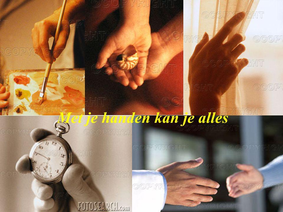 Met je handen kan je alles
