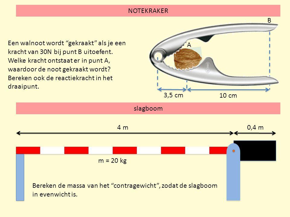B 3,5 cm. 10 cm. NOTEKRAKER. Een walnoot wordt gekraakt als je een kracht van 30N bij punt B uitoefent.