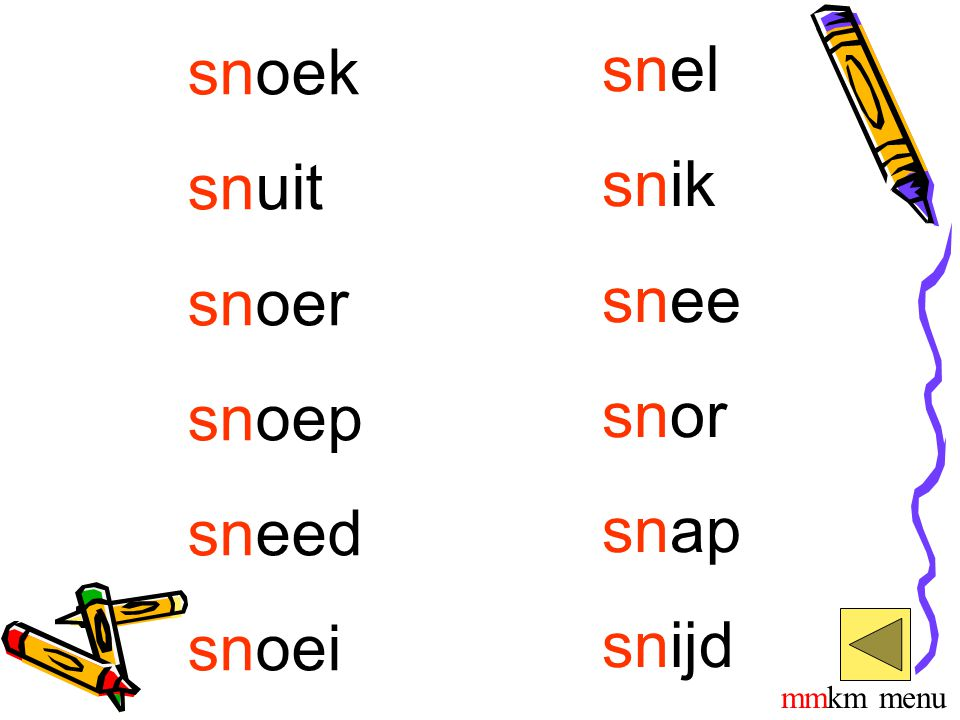 snoek snel snik snuit snoer snee snoep snor sneed snap snoei snijd