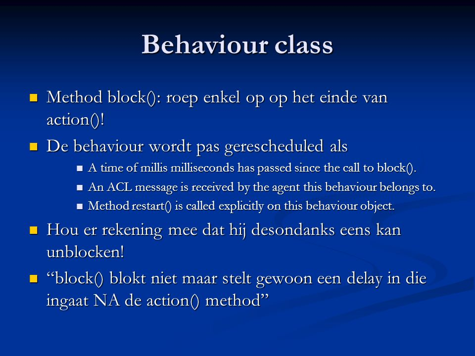 Behaviour class Method block(): roep enkel op op het einde van action()! De behaviour wordt pas gerescheduled als.