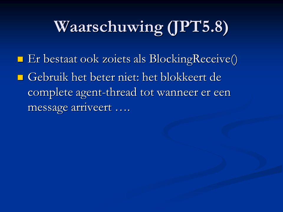 Waarschuwing (JPT5.8) Er bestaat ook zoiets als BlockingReceive()