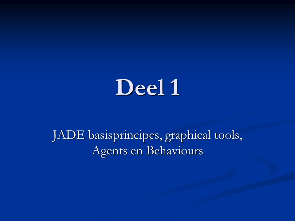 JADE basisprincipes, graphical tools, Agents en Behaviours
