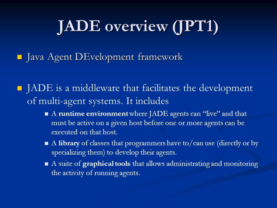 JADE overview (JPT1) Java Agent DEvelopment framework