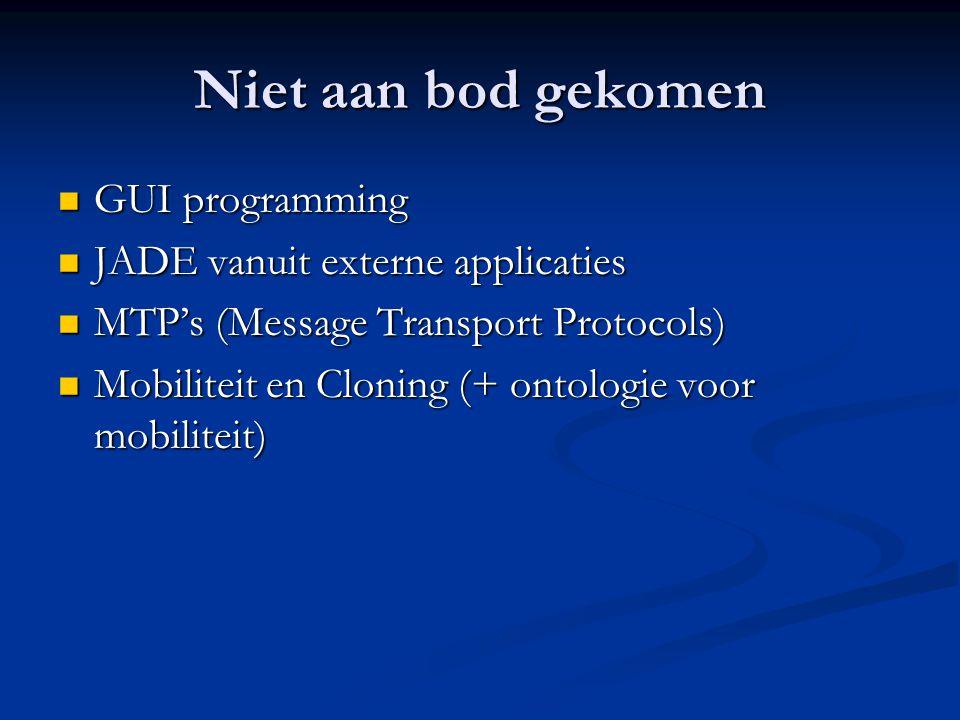 Niet aan bod gekomen GUI programming JADE vanuit externe applicaties