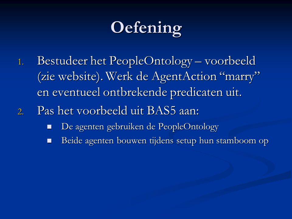 Oefening Bestudeer het PeopleOntology – voorbeeld (zie website). Werk de AgentAction marry en eventueel ontbrekende predicaten uit.