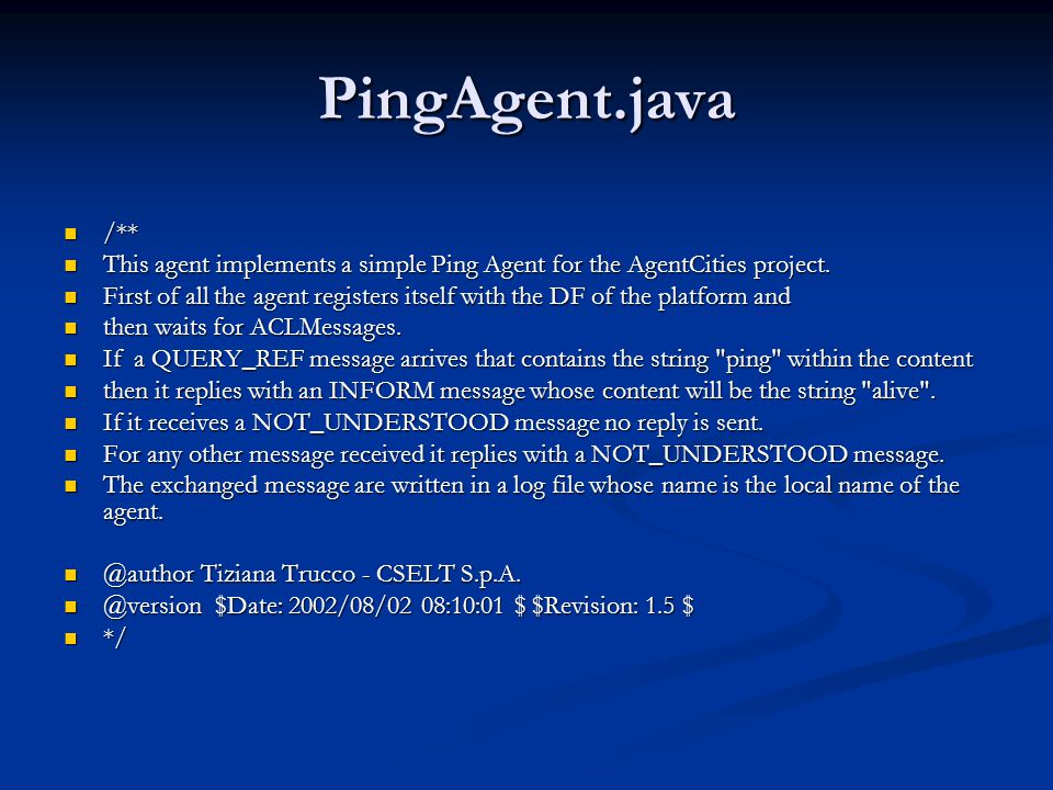 PingAgent.java /** This agent implements a simple Ping Agent for the AgentCities project.