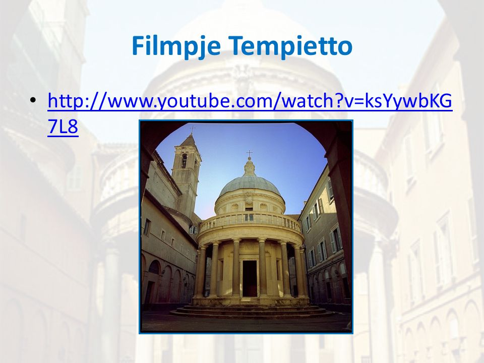 Filmpje Tempietto http://www.youtube.com/watch v=ksYywbKG7L8