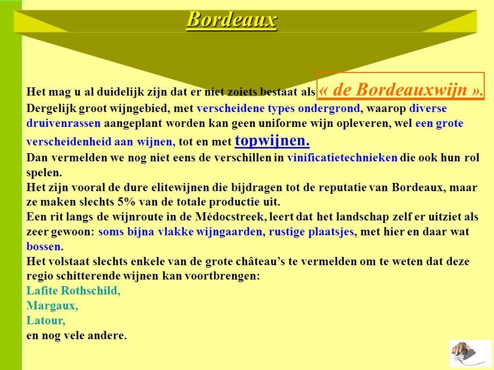 Bordeaux Het mag u al duidelijk zijn dat er niet zoiets bestaat als « de Bordeauxwijn ».
