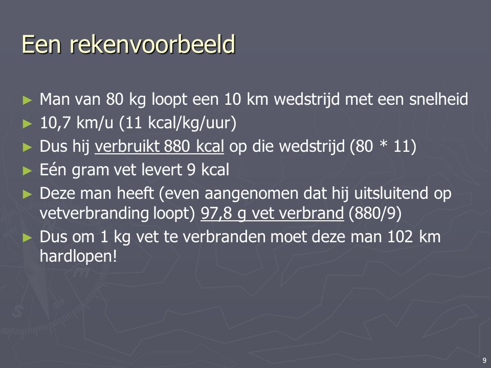 Een rekenvoorbeeld Man van 80 kg loopt een 10 km wedstrijd met een snelheid. 10,7 km/u (11 kcal/kg/uur)