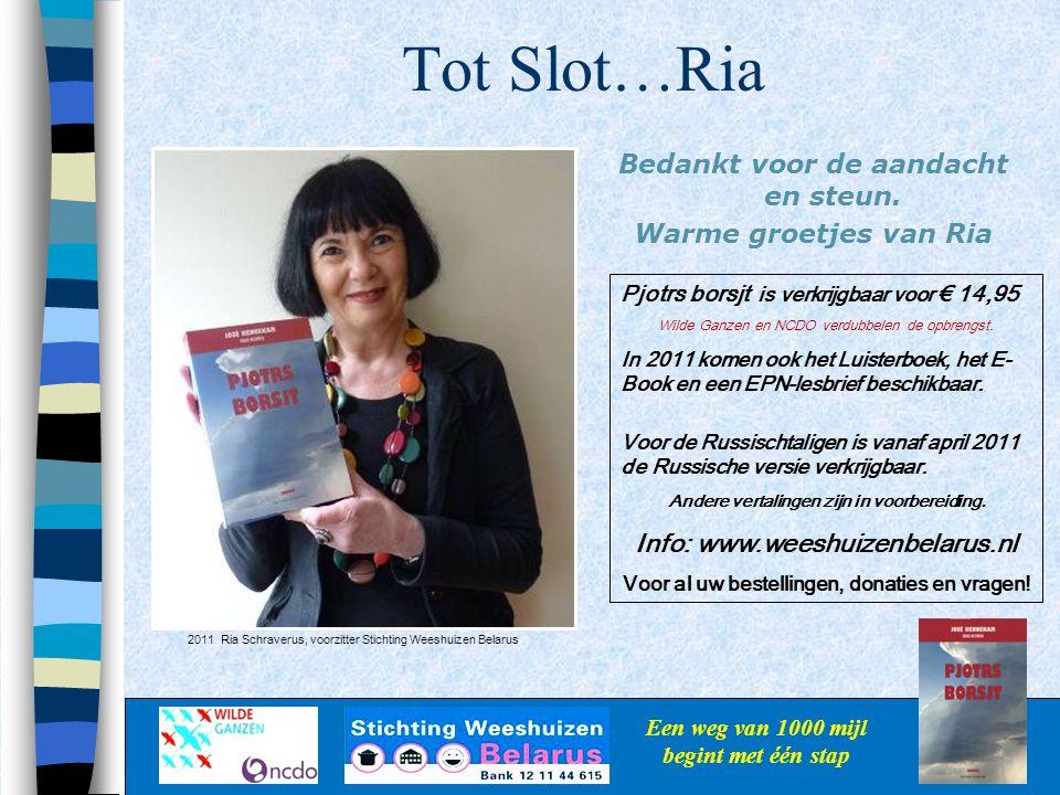 Tot Slot…Ria Bedankt voor de aandacht en steun. Warme groetjes van Ria