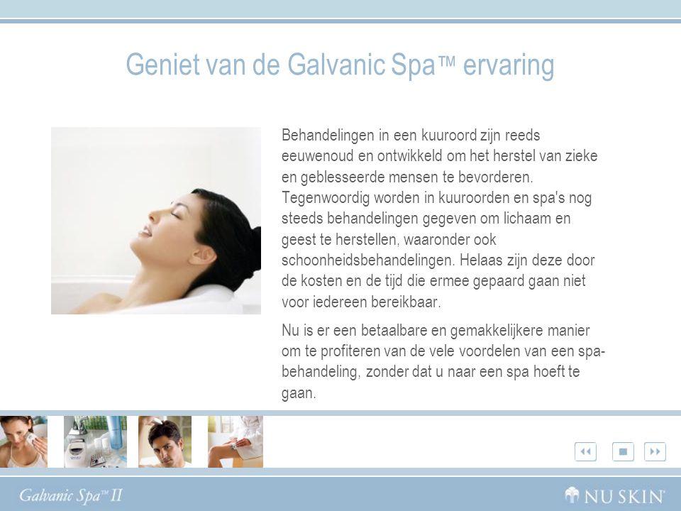 Geniet van de Galvanic Spa™ ervaring