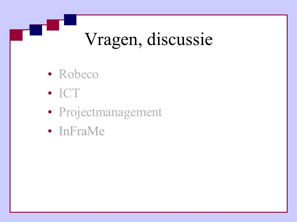 Vragen, discussie Robeco ICT Projectmanagement InFraMe