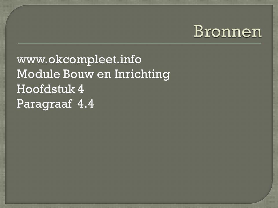 Bronnen www.okcompleet.info Module Bouw en Inrichting Hoofdstuk 4 Paragraaf 4.4
