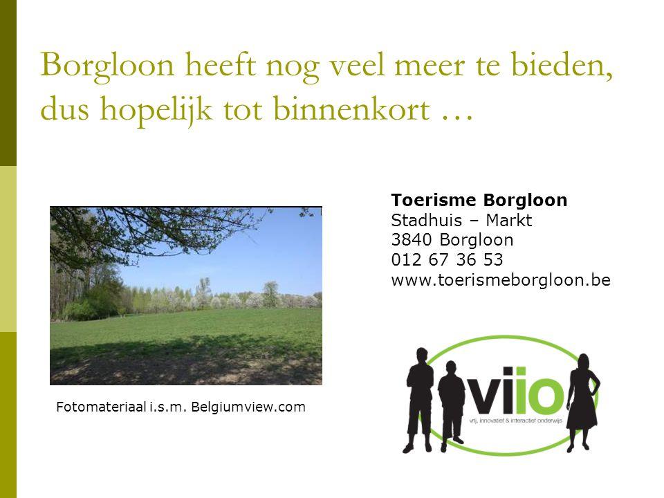 Borgloon heeft nog veel meer te bieden, dus hopelijk tot binnenkort …