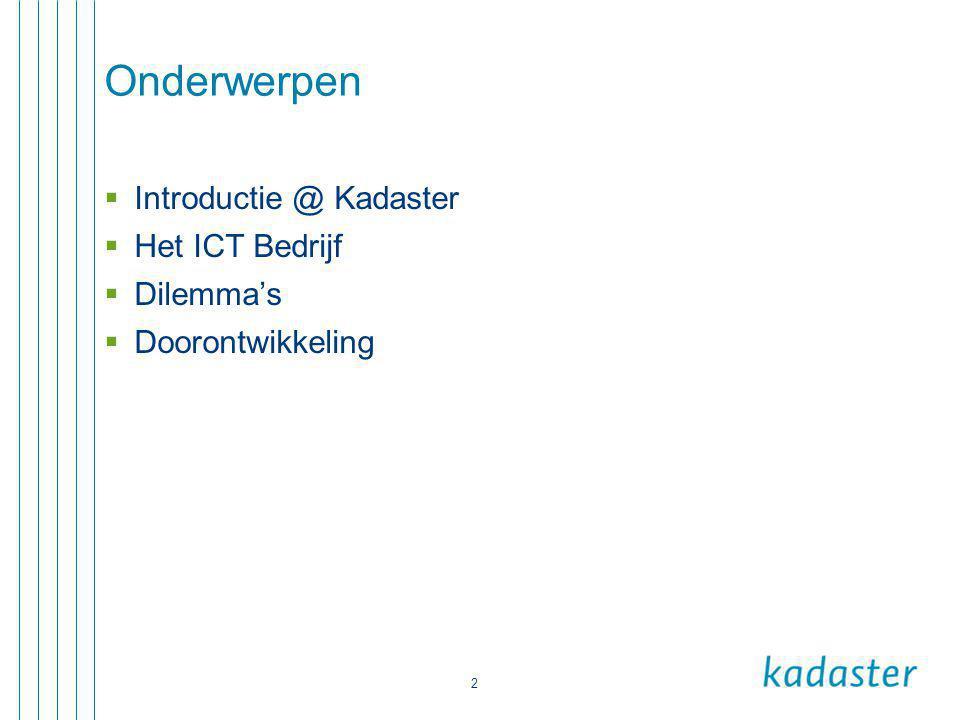 Onderwerpen Introductie @ Kadaster Het ICT Bedrijf Dilemma's