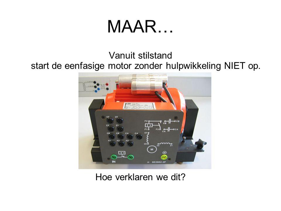 MAAR… Vanuit stilstand start de eenfasige motor zonder hulpwikkeling NIET op.