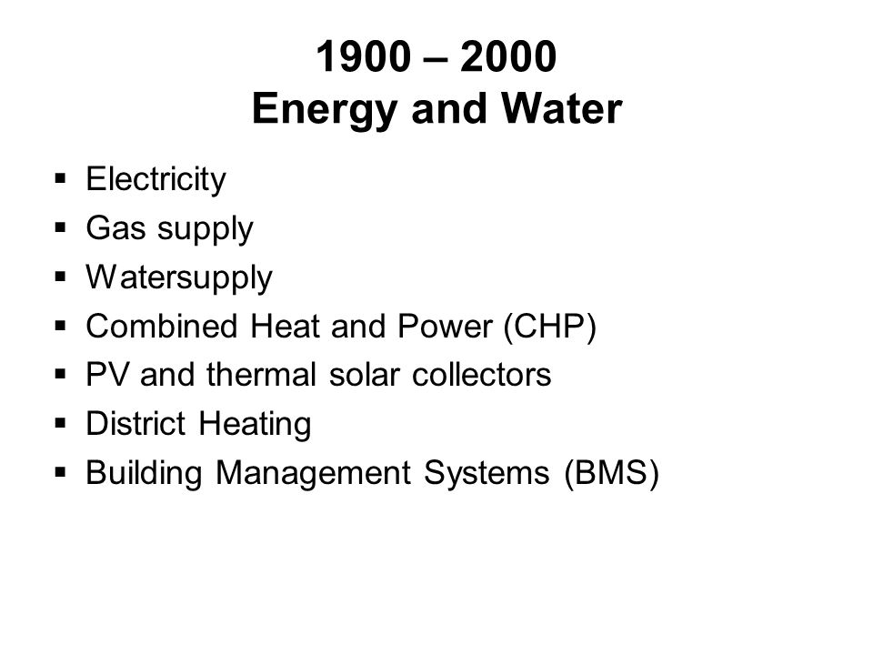 1900 – 2000 Energy and Water Electricity Gas supply Watersupply