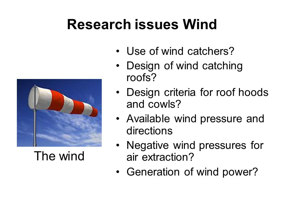 Research issues Wind The wind Use of wind catchers