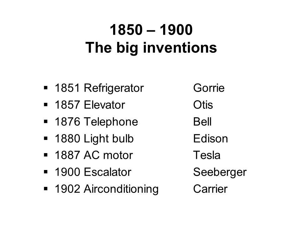 1850 – 1900 The big inventions 1851 Refrigerator Gorrie