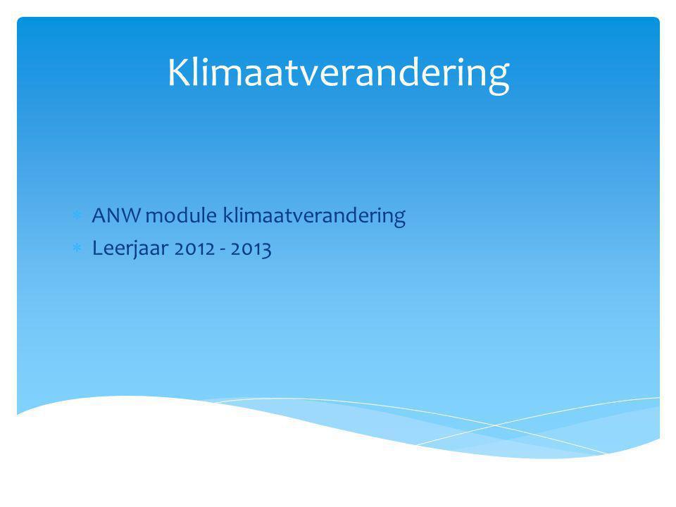 Klimaatverandering ANW module klimaatverandering Leerjaar 2012 - 2013