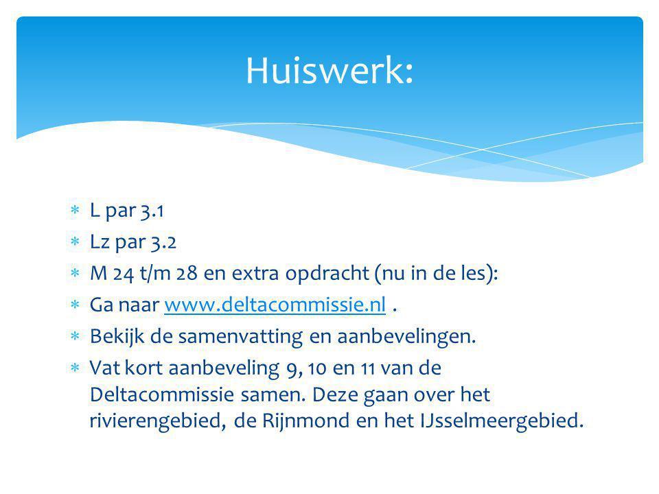 Huiswerk: L par 3.1. Lz par 3.2. M 24 t/m 28 en extra opdracht (nu in de les): Ga naar www.deltacommissie.nl .