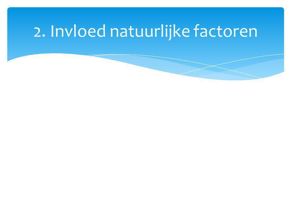 2. Invloed natuurlijke factoren