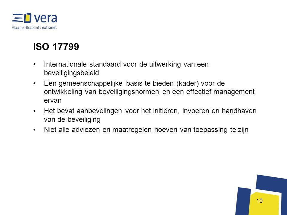 ISO 17799 Internationale standaard voor de uitwerking van een beveiligingsbeleid.