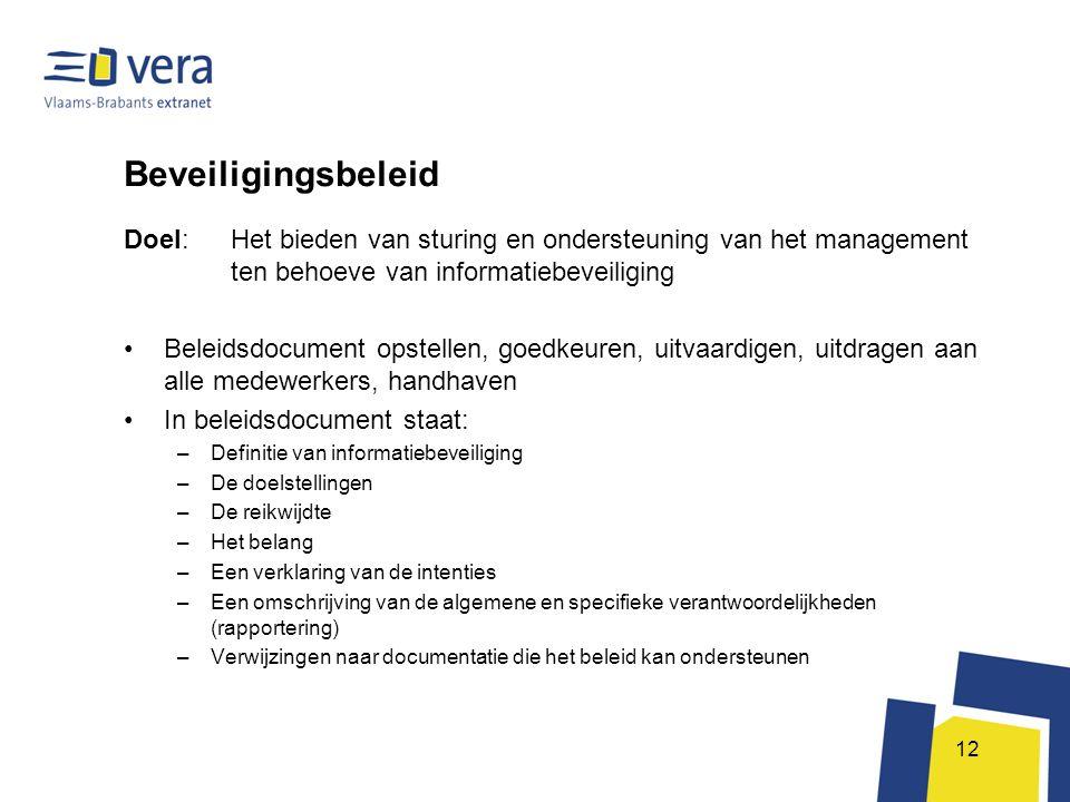 Beveiligingsbeleid Doel: Het bieden van sturing en ondersteuning van het management ten behoeve van informatiebeveiliging.