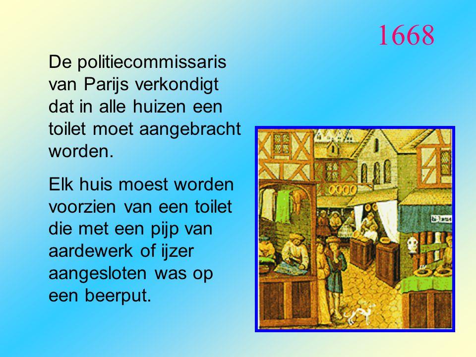 1668 De politiecommissaris van Parijs verkondigt dat in alle huizen een toilet moet aangebracht worden.