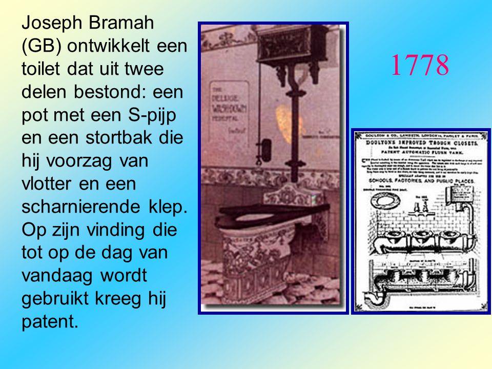 Joseph Bramah (GB) ontwikkelt een toilet dat uit twee delen bestond: een pot met een S-pijp en een stortbak die hij voorzag van vlotter en een scharnierende klep. Op zijn vinding die tot op de dag van vandaag wordt gebruikt kreeg hij patent.
