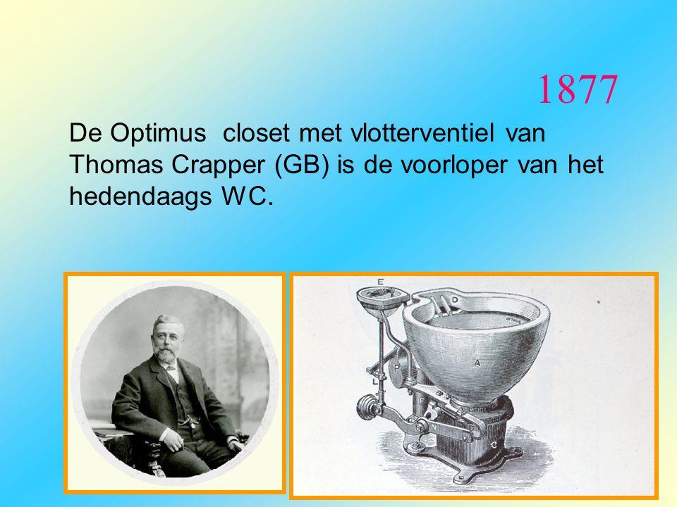 1877 De Optimus closet met vlotterventiel van Thomas Crapper (GB) is de voorloper van het hedendaags WC.