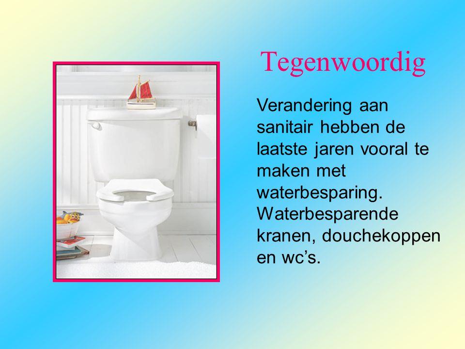 Tegenwoordig Verandering aan sanitair hebben de laatste jaren vooral te maken met waterbesparing.