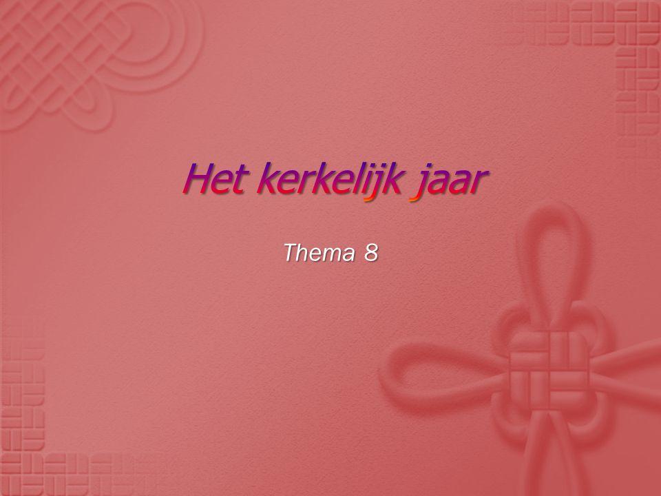 Het kerkelijk jaar Thema 8