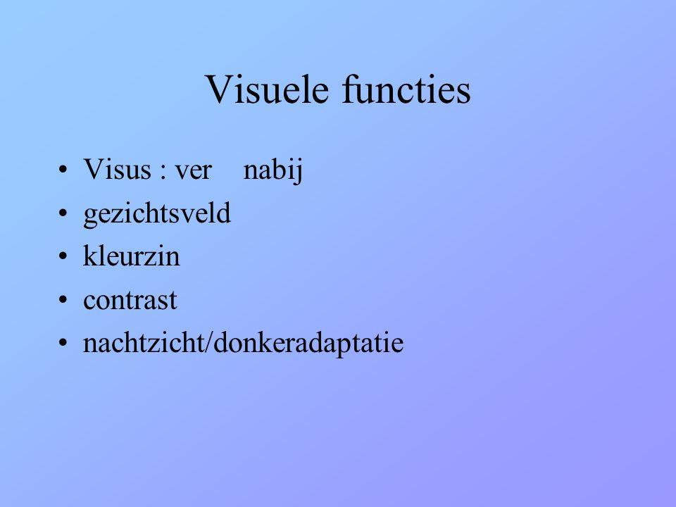 Visuele functies Visus : ver nabij gezichtsveld kleurzin contrast